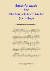 Beautiful Music For 10-string Classical Guitar, Sixth Book, Second Edition
